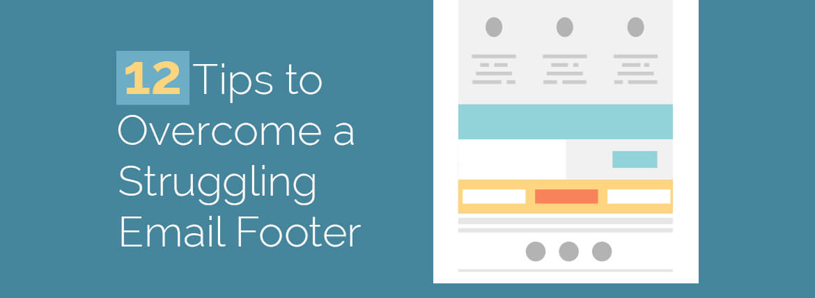 12 Tips to Overcome a Struggling Email Footer