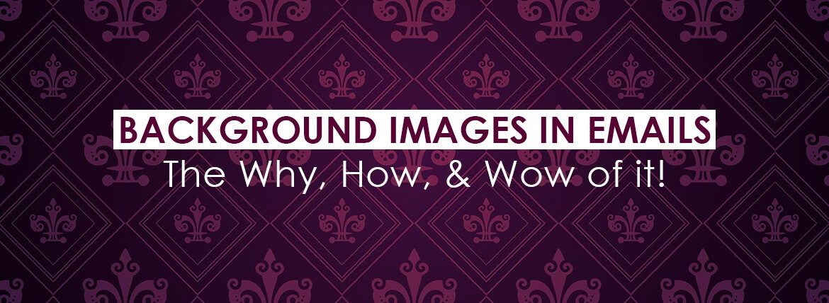 background images in emails the why how and wow of it