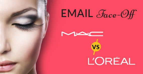 Email Marketing Face Off Loreal vs. Mac