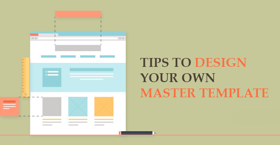 Tips to Design your own Master Template