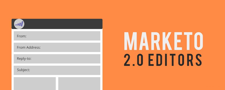 Explore Marketo 2.0 Editors