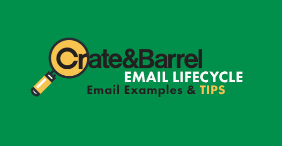 Crate and Barrel Email Marketing Lifecycle