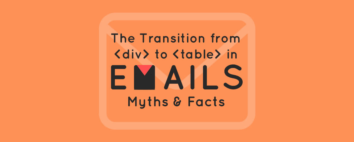 Divs vs  Tables in Emails - Myths & Facts