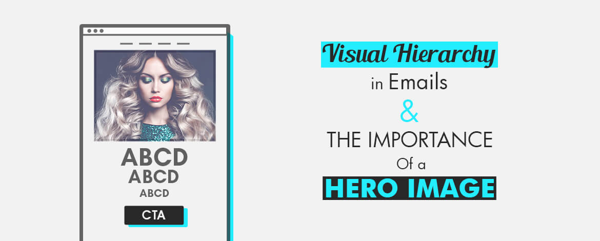 Designing for emails - Visual Hierarchy in Emails & the Importance of a Hero Image