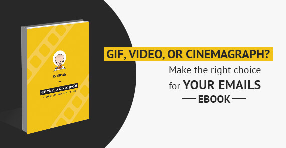 GIF, Video, or Cinemagraph Make the right choice for your Emails - EBOOK