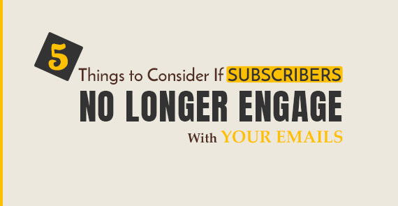 5 Things to Consider If Subscribers No Longer Engage With Your Email
