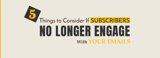 5 Things to Consider If Subscribers No Longer Engage With Your Emails