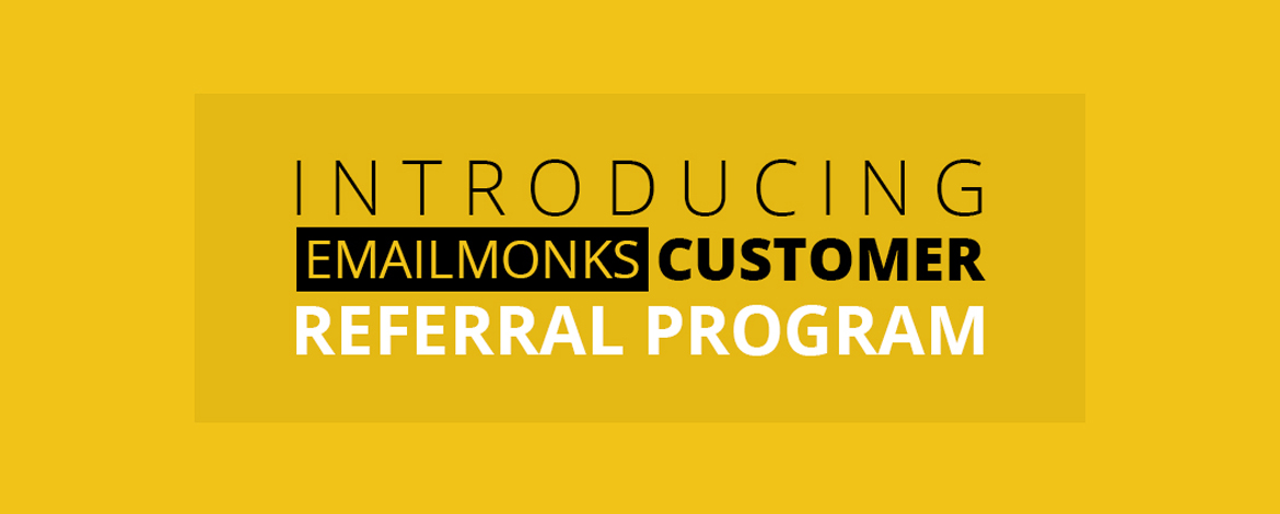 Introducing EmailMonks Customer Referral Program