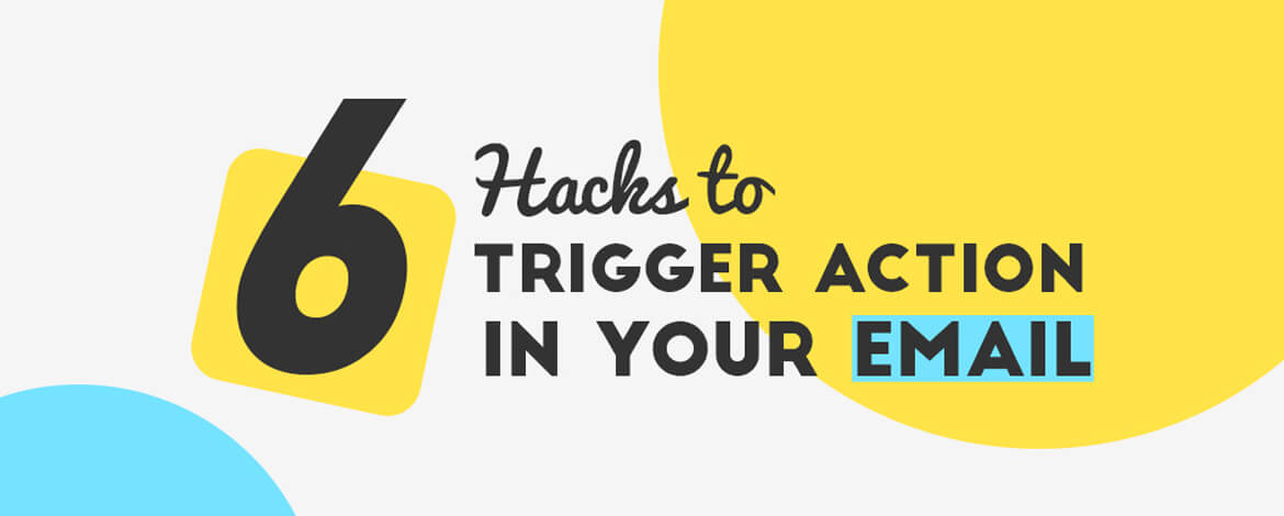 6 Hacks to Trigger Action in Your Email