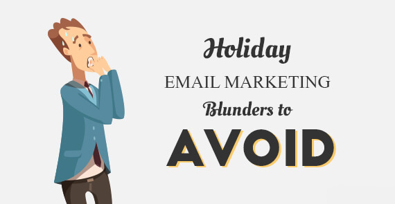 Holiday Email Marketing Blunders to Avoid