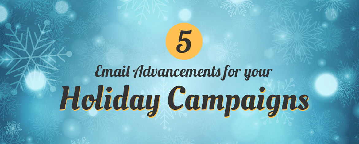 Email-Advancements-for-your-Holiday-Campaigns
