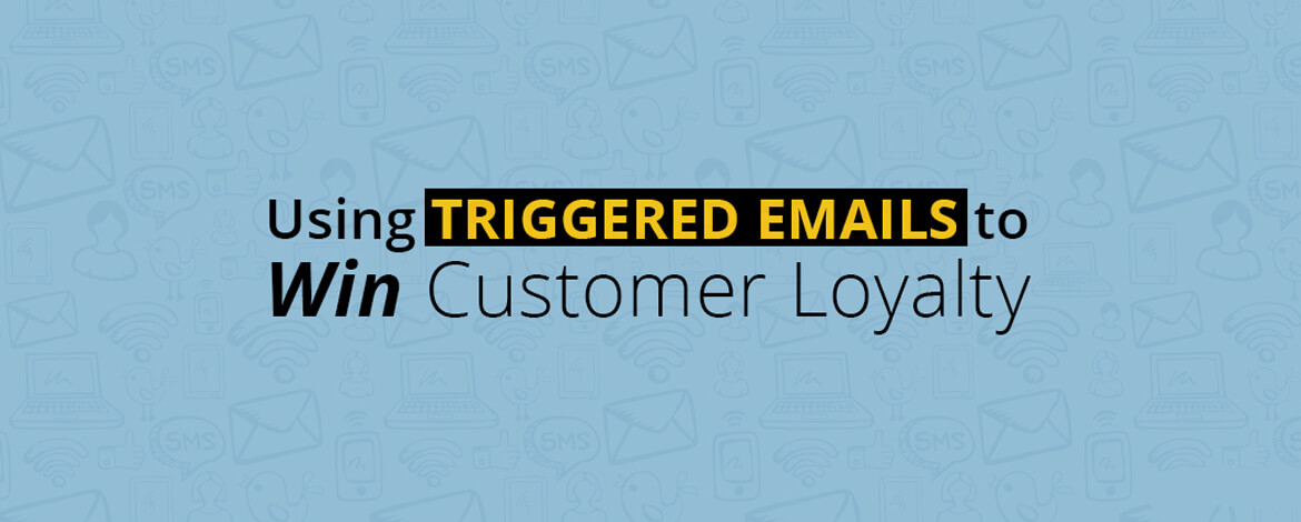 Using Triggered Emails to Win Customer Loyalty