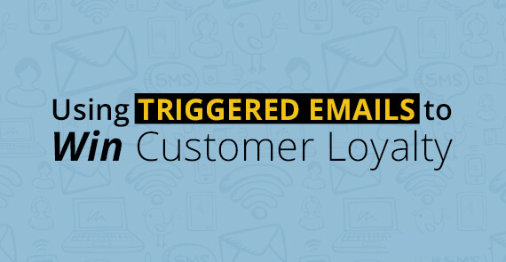Using Triggered Emails to Win Customers