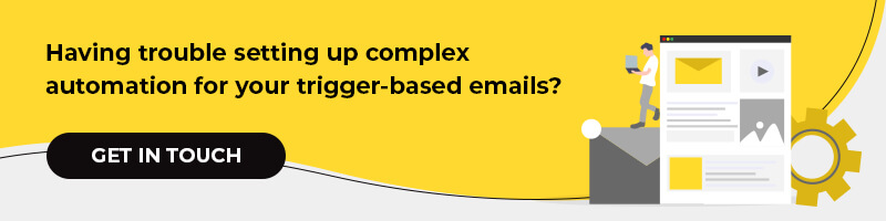 Having trouble setting up complex automation for your trigger-based emails?