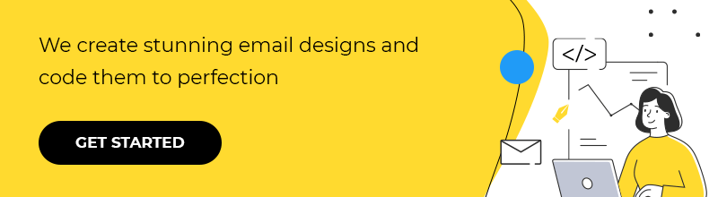We create stunning email designs and code them to perfection