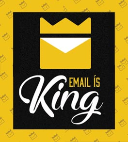 Email is King - Benefits of Email Marketing